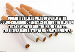 tobacco - Talk to Frank Cigarette Filters Were Designed With ColorChanging Chemicals To Give The Illusion That They Filter Out Toxins. In Reality The Filters Have Little To No Health Benefits. imgflip.com