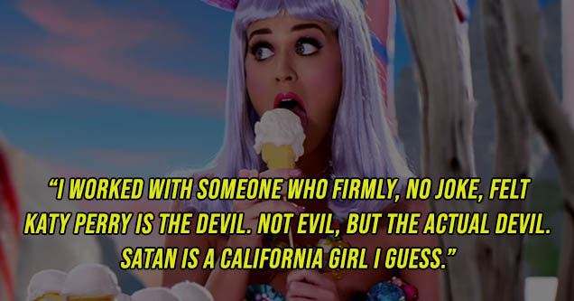 screenshot - I Worked With Someone Who Firmly, No Joke, Felt Katy Perry Is The Devil. Not Evil, But The Actual Devil. Satan Is A California Girl I Guess.