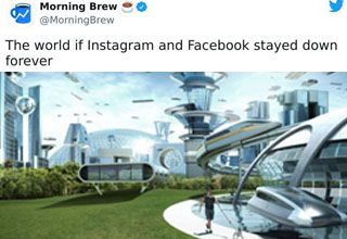 sex with female boss meme - Morning Brew The world if Instagram and Facebook stayed down forever 0