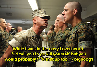 brutal insults from the sick minds of Reddit -  While I was in the navy I overheard,