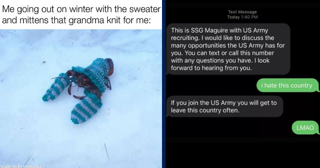 lobster snow - Me going out on winter with the sweater and mittens that grandma knit for me made with mematic   screenshot - Text Message Today This is Ssg Maguire with Us Army recruiting. I would to discuss the many opportunities the Us Army has for you.