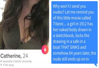 The Bachelorette - Catherine, 24 o Australian Catholic University 11 km away Why won't I send you nudes? Let me remind you of this little movie called Titanic... a girl in 1912 has her naked body drawn in a sketchbook by a random dude that no one has ever