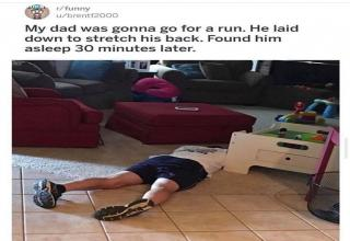 funny morning run - rfunny ubrentf2000 My dad was gonna go for a run. He laid down to stretch his back. Found him asleep 30 minutes later.